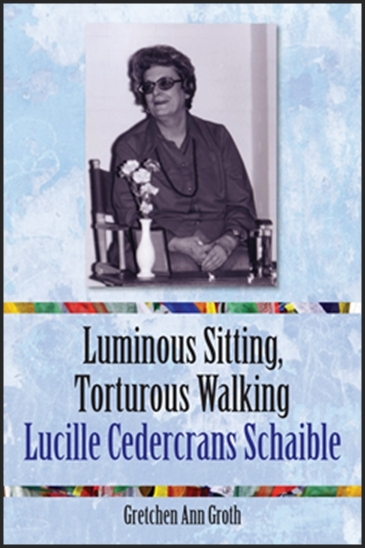Picture of the front cover of the book, Luminous Sitting, Torturous Walking: Lucille Cedercrans Schaible.